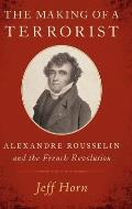The Making of a Terrorist: Alexandre Rousselin and the French Revolution