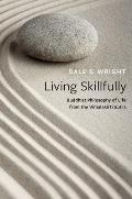 Living Skillfully: Buddhist Philosophy of Life from the Vimalakirti Sutra