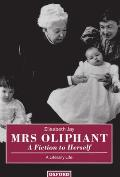Mrs Oliphant: 'a Fiction to Herself': A Literary Life
