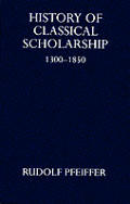History Of Classical Scholarship 1300 18