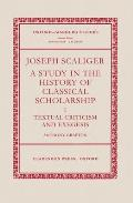 Joseph Scaliger: A Study in the History of Classical Scholarship Volume 1: Textual Criticism and Exegesis
