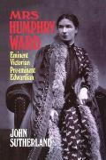 Mrs. Humphry Ward: Eminent Victorian, Pre-Eminent Edwardian