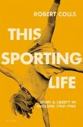 This Sporting Life: Sport and Liberty in England, 1760-1960