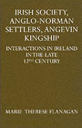 Irish Society Anglo Norman Settlers Angevin Kinship Interactions in Ireland in the Late Twelfth Century