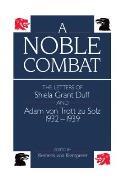 A Noble Combat: The Letters of Shiela Grant Duff and Adam Von Trott Zu Solz 1932-1939