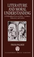 Literature and Moral Understanding: A Philosophical Essay on Ethics, Aesthetics, Education, and Culture