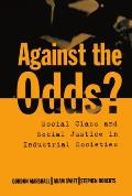 Against the Odds?: Social Class and Social Justice in Industrial Societies