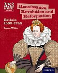 Key Stage 3 History by Aaron Wilkes: Renaissance, Revolution and Reformation: Britain 1509-1745 Student Book