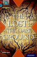 Project X Origins: Dark Red+ Book Band, Oxford Level 19: Fears and Frights: The Lost: The Dark Ground