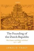 The Founding of the Dutch Republic: War, Finance, and Politics in Holland, 1572-1588