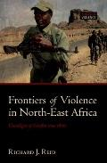 Frontiers Of Violence In North East Africa Genealogies Of Conflict Since C1800