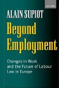 Beyond Employment: Changes in Work and the Future of Labour Law in Europe