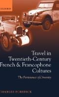 Travel in Twentieth-Century French and Francophone Cultures: The Persistence of Diversity