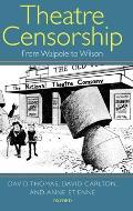 Theatre Censorship: From Walpole to Wilson