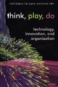 Think, Play, Do: Innovation, Technology, and Organization
