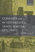 Curiosity and the Aesthetics of Travel Writing, 1770-1840: From an Antique Land'