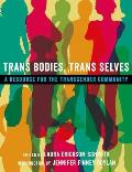Trans Bodies Trans Selves A Resource for the Transgender Community