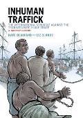Inhuman Traffick The International Struggle Against the Transatlantic Slave Trade A Graphic History