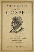 Your Sister in the Gospel The Life of Jane Manning James a Nineteenth Century Black Mormon
