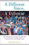 A Different Voice, a Different Song: Reclaiming Community Through the Natural Voice and World Song
