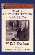 Black Reconstruction in America the Oxford W E B Du Bois An Essay Toward a History of the Part Which Black Folk Played in the Attempt to Reconst
