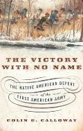 Victory With No Name The Native American Defeat of the First American Army