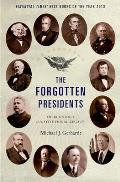 Forgotten Presidents Their Untold Constitutional Legacy