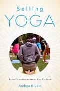 Selling Yoga From Counterculture To Pop Culture