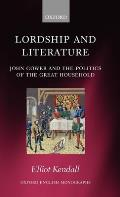 Lordship and Literature: John Gower and the Politics of the Great Household