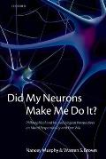 Did My Neurons Make Me Do It? Philosophical and Neurobiological Perspectives on Moral Responsibility and Free Will (Paperback)