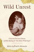 Wild Unrest: Charlotte Perkins Gilman and the Making of 'The Yellow Wall-Paper'
