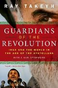 Guardians of the Revolution Iran & the World in the Age of the Ayatollahs