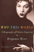 Why This World A Biography of Clarice Lispector