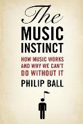 Music Instinct How Music Works & Why We Cant Do Without It