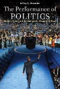 Performance of Politics: Obama's Victory and the Democratic Struggle for Power