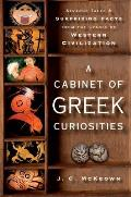 Cabinet of Greek Curiosities Strange Tales & Surprising Facts from the Cradle of Western Civilization