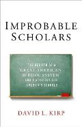 Improbable Scholars The Rebirth of a Great American School System & a Strategy for Americas Schools