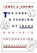 Care & Feeding Of Ideas A Guide To Encourag