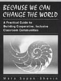 Because We Can Change the World A Practical Guide to Building Cooperative Inclusive Classroom Communities