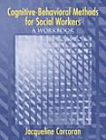 Cognitive Behavioral Methods for Social Workers A Workbook
