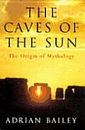 Caves Of The Sun Origin Of Mythology