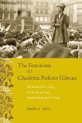 The Feminism of Charlotte Perkins Gilman: Sexualities, Histories, Progressivism