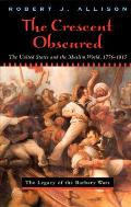 Crescent Obscured The United States & the Muslim World 1776 1815