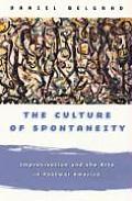 Culture of Spontaneity Improvisation & the Arts in Postwar America