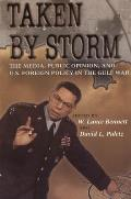 Taken by Storm The Media Public Opinion & U S Foreign Policy in the Gulf War