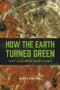How the Earth Turned Green A Brief 38 Billion Year History of Plants