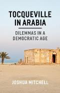 Tocqueville in Arabia Dilemmas in a Democratic Age
