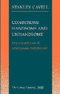 Conditions Handsome & Unhandsome The Constitution of Emersonian Perfectionism The Carus Lectures 1988