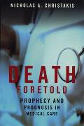 Death Foretold Prophecy & Prognosis in Medical Care