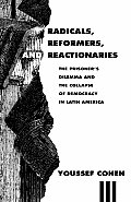 Radicals Reformers & Reactionaries The Prisoners Dilemma & the Collapse of Democracy in Latin America